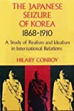 The Japanese Seizure of Korea, 1868-1910, Conroy, Hilary, 0812210743