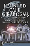 Haunted Cape Girardeau: Where the River Turns a Thousand Chilling Tales (Haunted America)