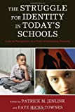 The Struggle for Identity in Today's Schools, Patrick M. Jenlink and Faye Hicks Townes, 1607091070