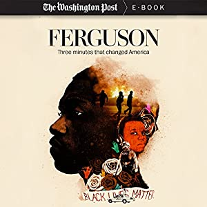 Ferguson: Three Minutes that Changed America Audiobook