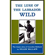The Lure of the Labrador Wild: The classic story of Leonidas Hubbard