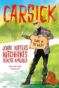 Carsick: John Waters Hitchhikes Across America by [Waters, John]