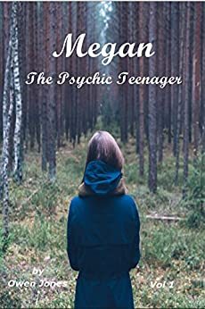 Megan The Psychic Teenager I: A Spirit Guide, A Ghost Tiger, And One Scary Mother! (Megan Compilation Series Book 1) by [Jones, Owen]