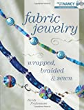 Fabric Jewelry Wrapped, Braided and Sewn (Create With Nancy)