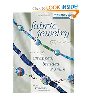 Fabric Jewelry Wrapped, Braided and Sewn Heidi Pridemore and Nancy Zieman