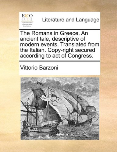 The Romans in Greece. An ancient tale, descriptive of modern events. Translated from the Italian. Copy-right secured according to act of Congress. (Barzoni Print)
