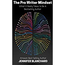 The Pro Writer Mindset: What it really takes to be a bestselling author