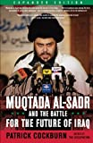 Muqtada Al-Sadr and the Battle for the Future of Iraq, Patrick Cockburn, 1416551484