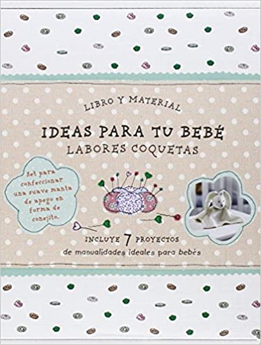 IDEAS PARA TU BEBE- LABORES COQUETAS-SET (Spanish) Hardcover – January 1, 1900