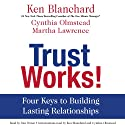 Trust Works!: Four Keys to Building Lasting Relationships Audiobook by Ken Blanchard Narrated by Dan Woren