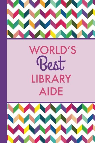 World's Best Library Aide: Rainbow Chevron, Lightly Lined, 120 Pages, Perfect for Notes, Journaling, Mother's Day and Christmas