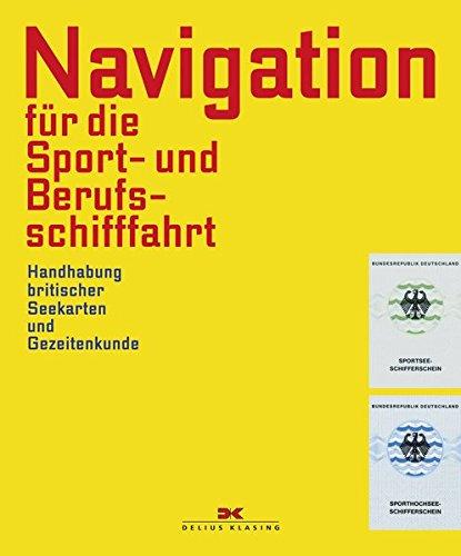 Navigation für die Sport- und Berufsschifffahrt: Handhabung britischer Seekarten und Gezeitenkunde