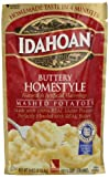 Idahoan® Buttery Homestyle Mashed Potatoes.Homemade taste in 4 minutes.Natural & artificial flavorings.Made with 100% real Idaho® potatoes.Perfectly blended with real butter.The Idahoan guarantee.Real Idaho® potatoes.Guaranteed to be the ...