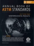 Annual Book of ASTM Standards 2007; Section 2: Nonferrous Metal Products; V.02.04: Nonferrous Metals-Nickel, Cobalt, Lead, Tin, Zinc, Cadmium, Precious, Reactive, Refractory Metals and Alloys, Sean J. Bailey, 0803143044
