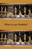 What Is Your Buddha?, P. W. Servais, 1587901595