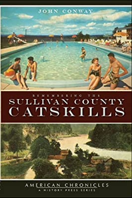 Remembering the Sullivan County Catskills (American Chronicles (History Press))