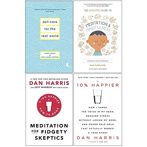 Price comparison product image Self-Care For The Real World [Hardcover],  Headspace Guide To Meditation And Mindfulness,  Meditation For Fidgety Skeptics,  10% Happier 4 Books Collection Set