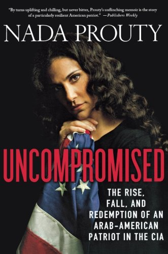 Uncompromised: The Rise, Fall, and Redemption of an Arab-American Patriot in the CIA pdf