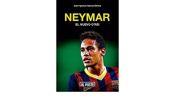 Amazon.com: Neymar: El nuevo ORei (Deportes - Futbol) (Spanish Edition) eBook: Juan Ignacio García-Ochoa: Kindle Store