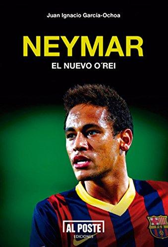 Neymar: El nuevo ORei (Deportes - Futbol) (Spanish Edition)