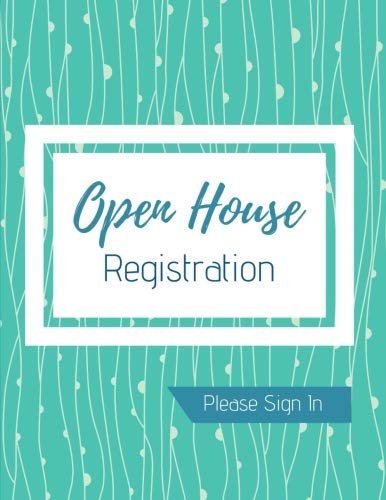 - Open House Registration Book: Please Sign In - Real Estate Agent Guest & Visitors Signatures - Prospects Sign In Registry - Show Homes, Property Developers, & Interior Designers