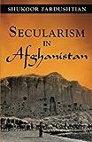 Secularism in Afghanistan, Shukoor Zardushtian, 1450290833
