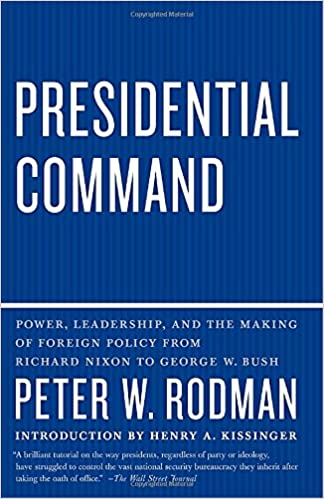 Presidential command power leadership and the making of foreign presidential command power leadership and the making of foreign policy from richard nixon to george peter w rodman henry kissinger 9780307390523 fandeluxe Gallery