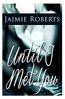 Until I Met You by [Roberts, Jaimie]