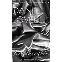 Irreplaceable (Twisted Silk Book 1)