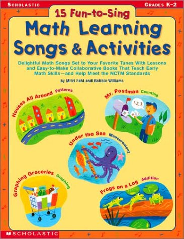 15 Fun-to-Sing Math Learning Songs & Activities: Delightful Math Songs Set  to Your Favorite Tunes With Lessons and Easy-to-Make Collaborative Books ... Math Skills—and Help Meet the NCTM Standards -
