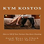 How to Tell If Your Partner Has Been Cheating: Good Ways to Check out Your Spouse | Kym Kostos