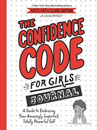 The Confidence Code for Girls Journal: A Guide to Embracing Your Amazingly Imperfect, Totally Powerful Self