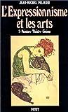 L'EXPRESSIONNISME ET LES ARTS. Tome 2, Peinture-théâtre-cinéma