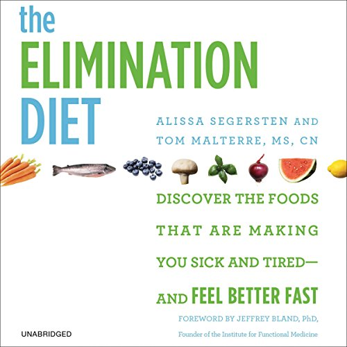 The Elimination Diet: Discover the Foods That Are Making You Sick and Tired - and Feel Better Fast Audiobook [Free Download by Trial] thumbnail