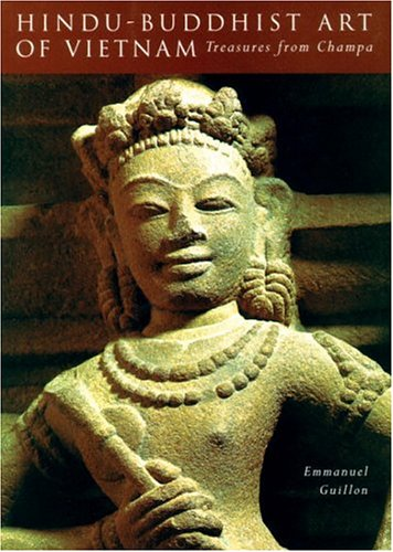 Hindu-Buddhist Art Of Vietnam: Treasures From Champa by Weatherhill