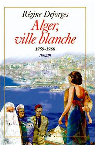 Alger, ville blanche: 1959-1960 : roman (French Edition)