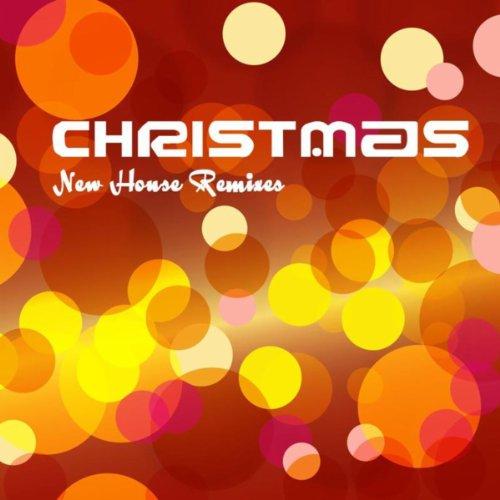 Christmas - Christmas Songs New House Remixes, Traditional Christmas Songs and Christmas Carols for Christmas Party
