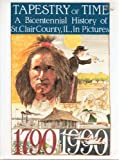 img - for Tapestry of Time: A Bicentennial History of St. Clair County, Illinois, in Pictures (Belleville) 1790-1990 book / textbook / text book