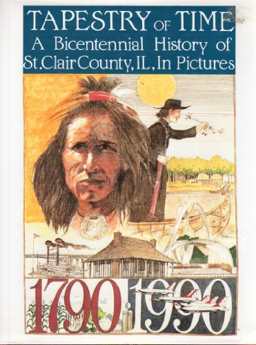 Tapestry of Time: A Bicentennial History of St. Clair County, Illinois, in Pictures (Belleville) - St Clair Louis
