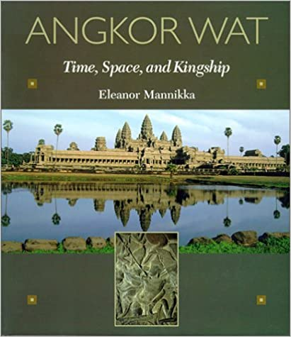 Angkor Wat: Time, Space and Kingship