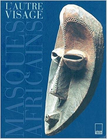 En ligne téléchargement gratuit L'autre visage. Masques africains de la collection Barbier-Mueller pdf
