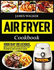 Air Fryer Cookbook: 1000 Day Delicious, Quick & Easy Air Fryer Recipes for Beginners and Advanced U