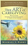 img - for The Art of Caregiving: How to Lend Support and Encouragement to Those with Cancer book / textbook / text book