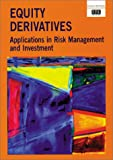 Equity Derivatives : Applications in Risk Management and Investment, Risk Books, 1899332162