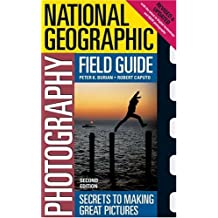 National Geographic Photography Field Guide: Secrets to Making Great Pictures, Second Edition