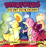 I'm Not Your Friend! (Dinofours)
