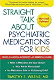 Straight Talk about Psychiatric Medications for Kids, Revised Edition, Timothy E. Wilens, 159385031X