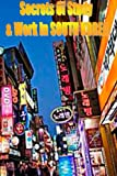 Secrets of Study and Work in SOUTH KOREA, Dave Cambrigton, 1499620705