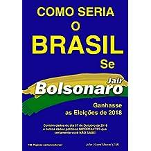 COMO SERIA O BRASIL SE JAIR BOLSONARO GANHASSE AS ELEIÇÕES DE 2018 (Portuguese Edition)
