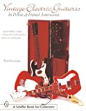 Vintage Electric Guitars: In Praise of Fretted Americana (Schiffer Military History)